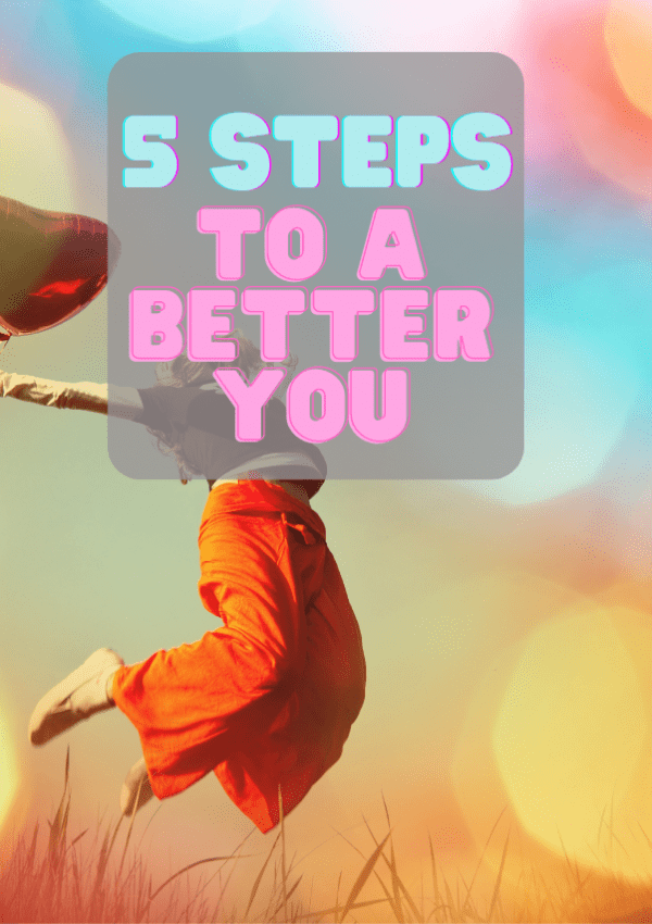 5 Steps To A Better You