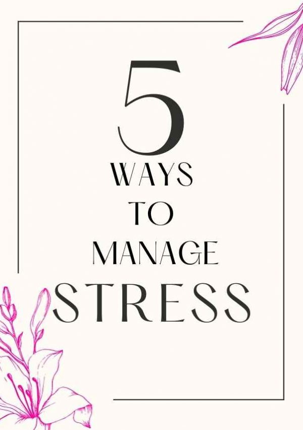 5 WAYS TO MANAGE STRESS